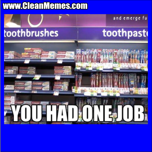 ToothpasteYouHadOneJob