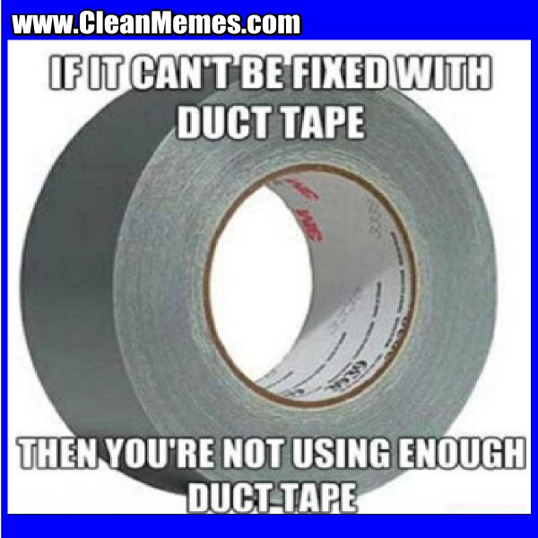 ThenYoureNotUsingEnoughDuctTape