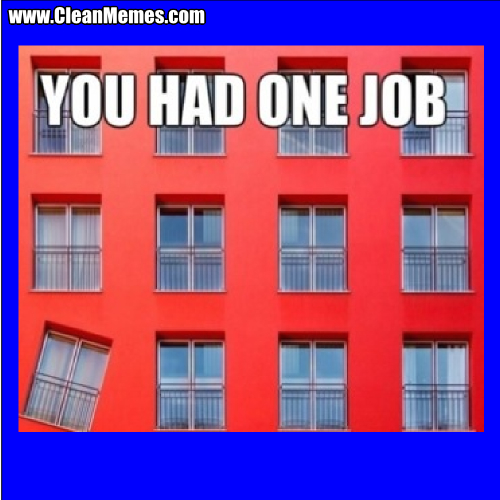 YouHadOneJobWindow